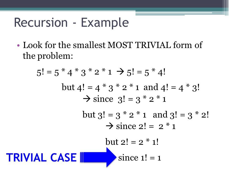 Recursion - Example TRIVIAL CASE