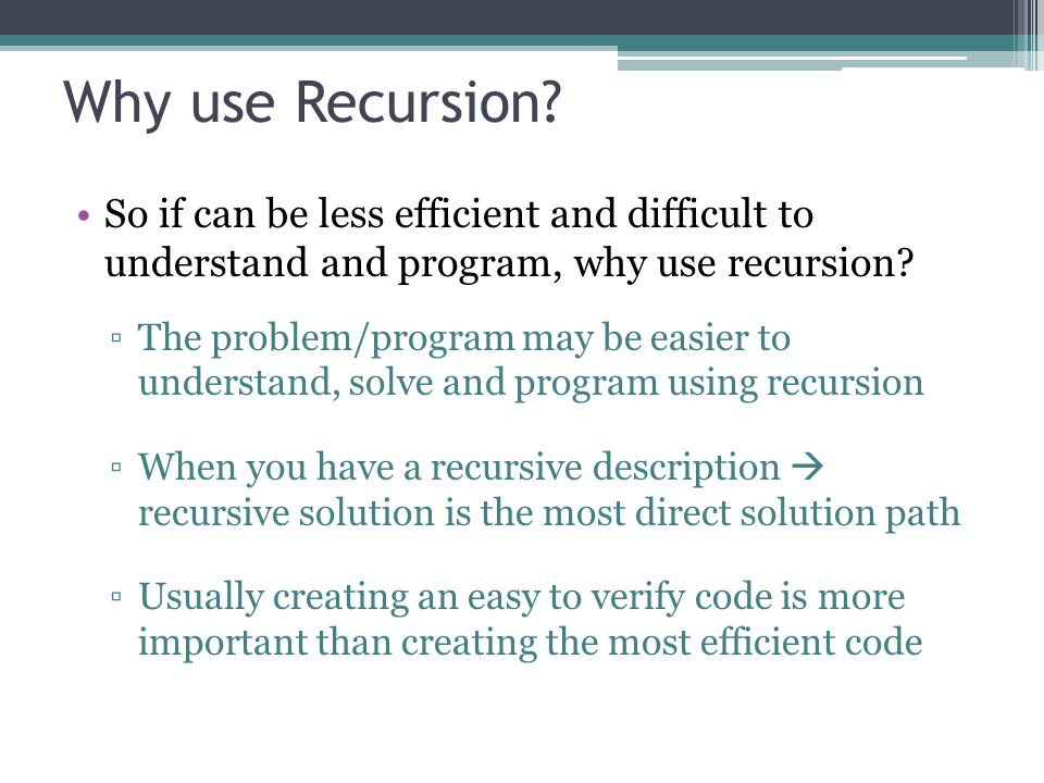 Why use Recursion So if can be less efficient and difficult to understand and program, why use recursion