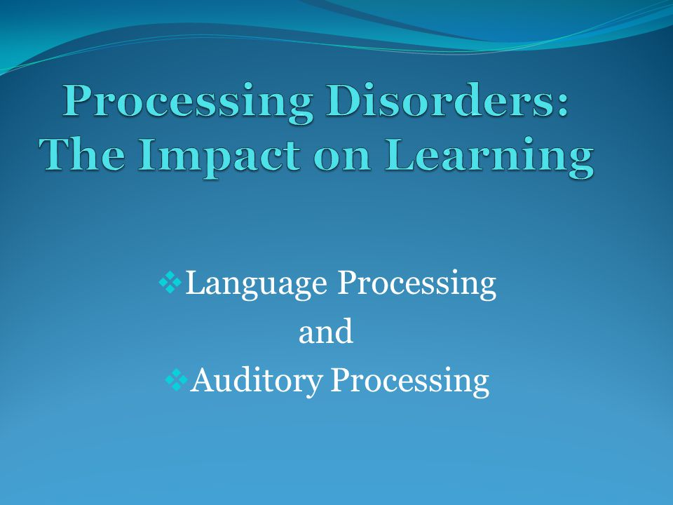 Processing Disorders: The Impact on Learning