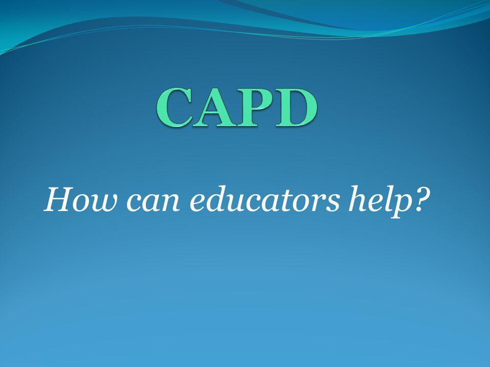 CAPD How can educators help