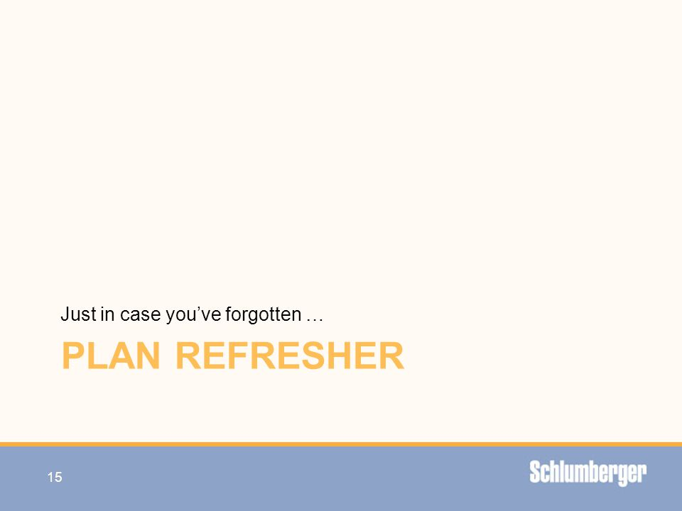 Plan refresher Just in case you've forgotten …
