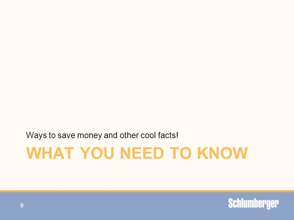 WHAT YOU NEED TO KNOW Ways to save money and other cool facts!