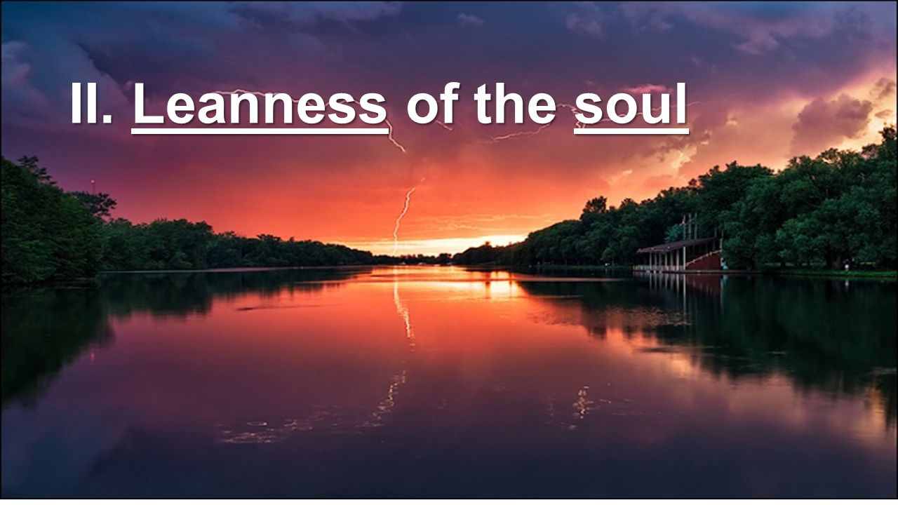 II. Leanness of the soul