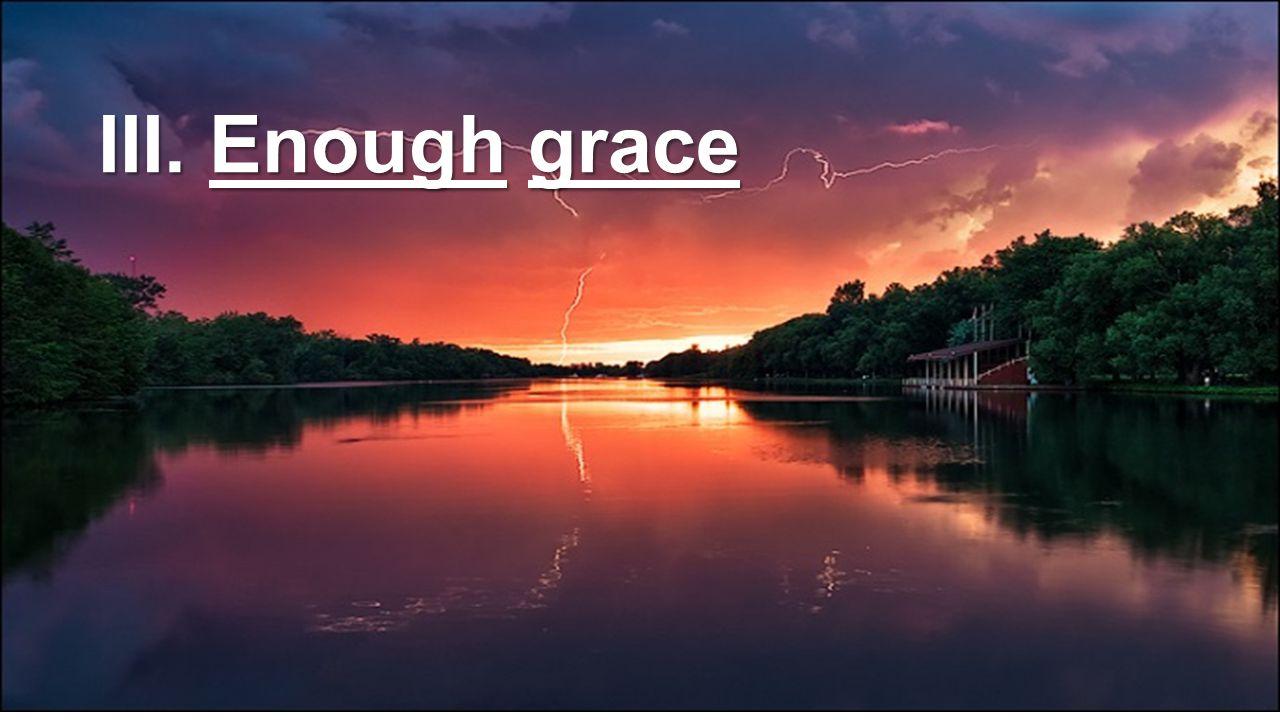 III. Enough grace