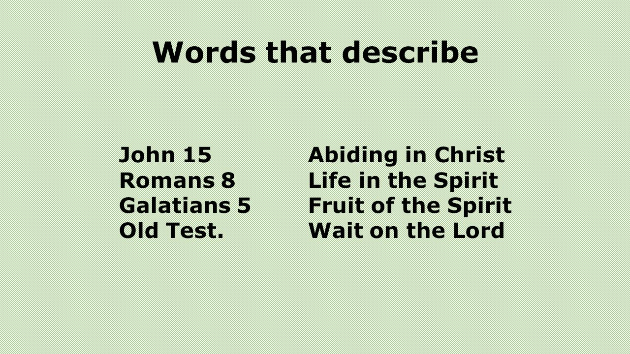 Words that describe John 15 Abiding in Christ
