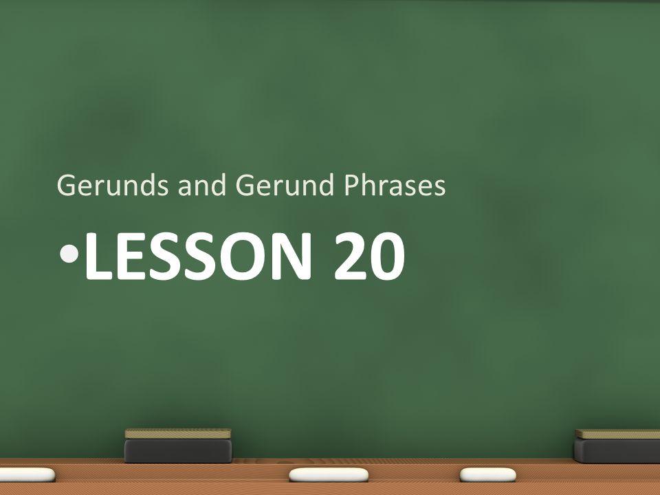 Gerunds and Gerund Phrases