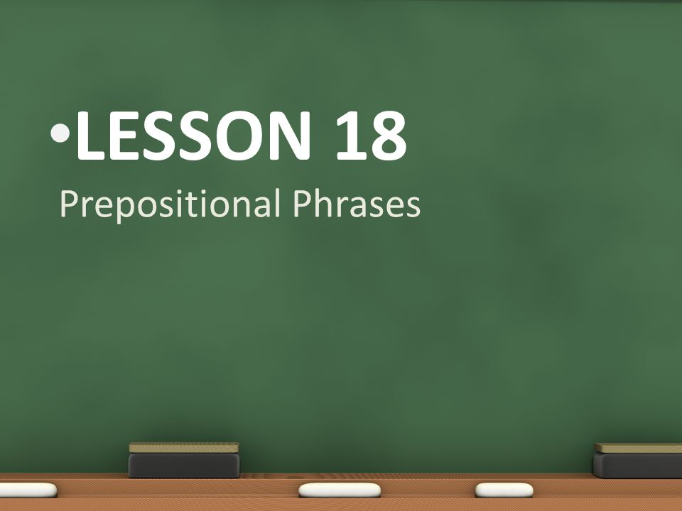 Lesson 18 Prepositional Phrases