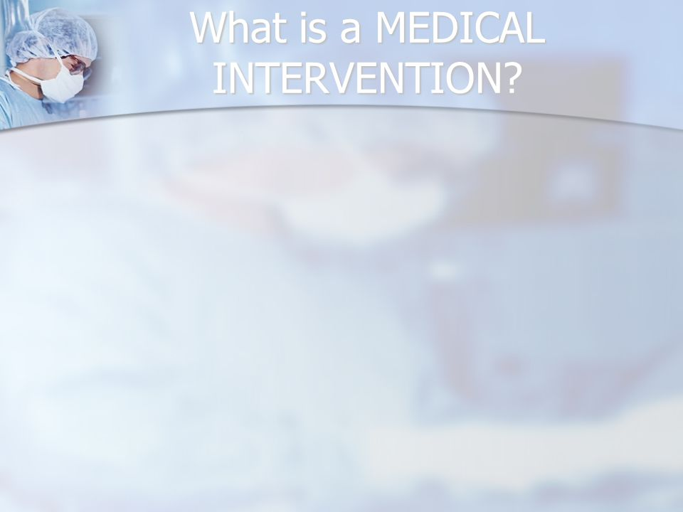 What is a MEDICAL INTERVENTION
