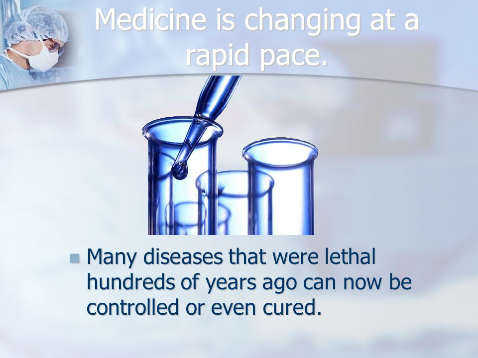 Medicine is changing at a rapid pace.
