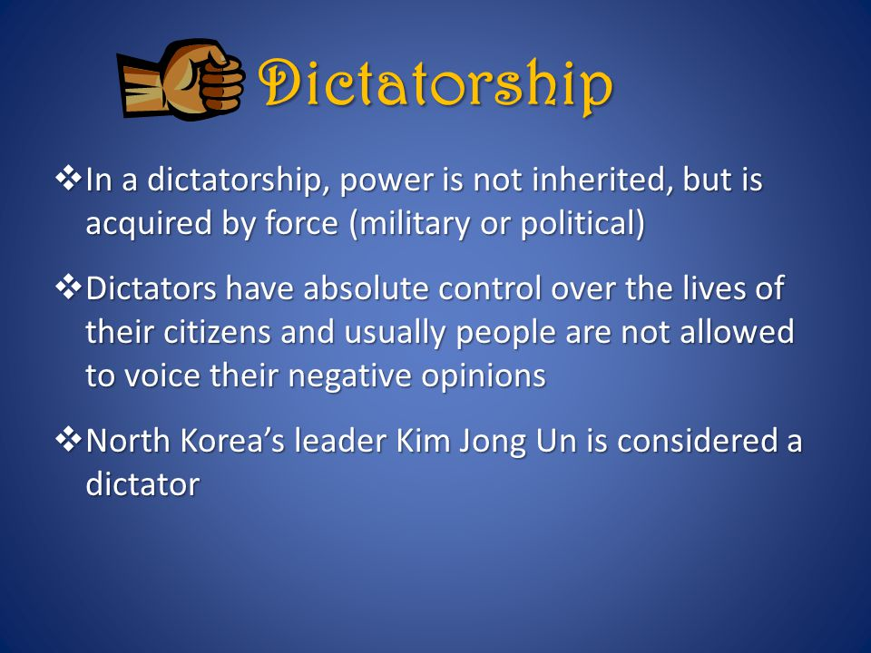 Dictatorship In a dictatorship, power is not inherited, but is acquired by force (military or political)