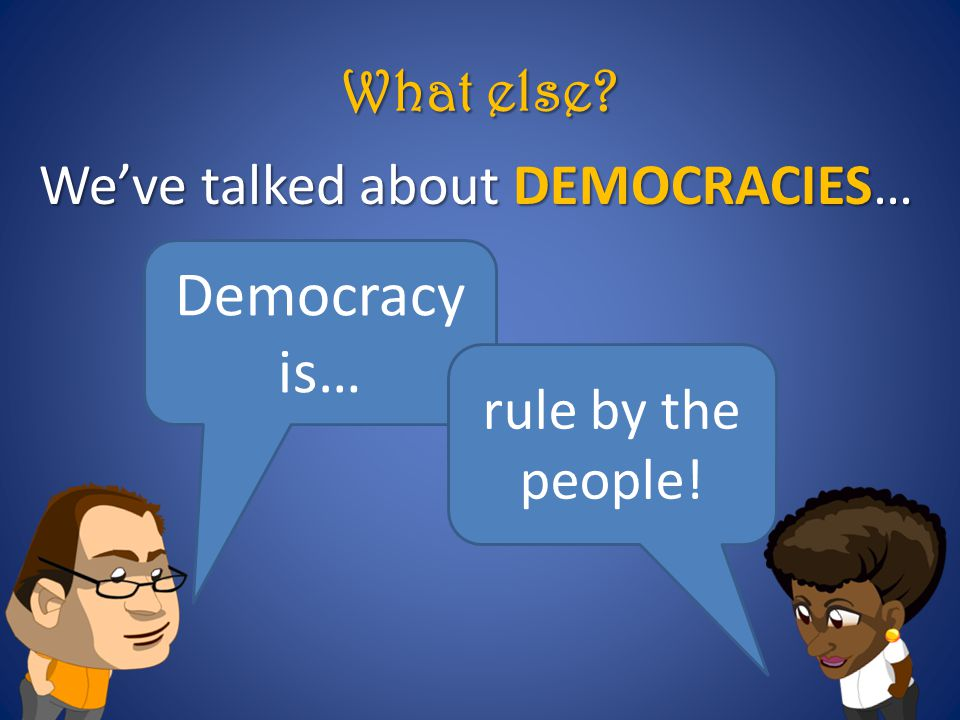 We've talked about DEMOCRACIES…