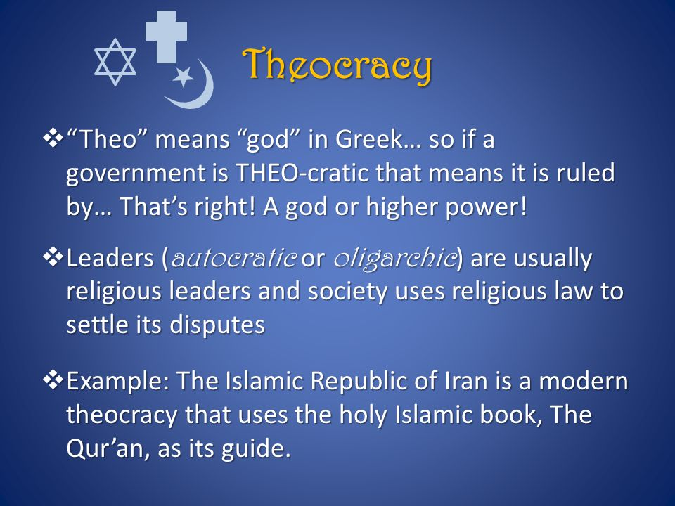 Theocracy Theo means god in Greek… so if a government is THEO-cratic that means it is ruled by… That's right! A god or higher power!