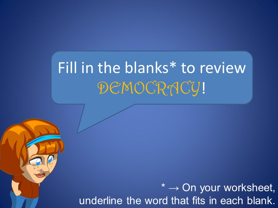 Fill in the blanks* to review DEMOCRACY!