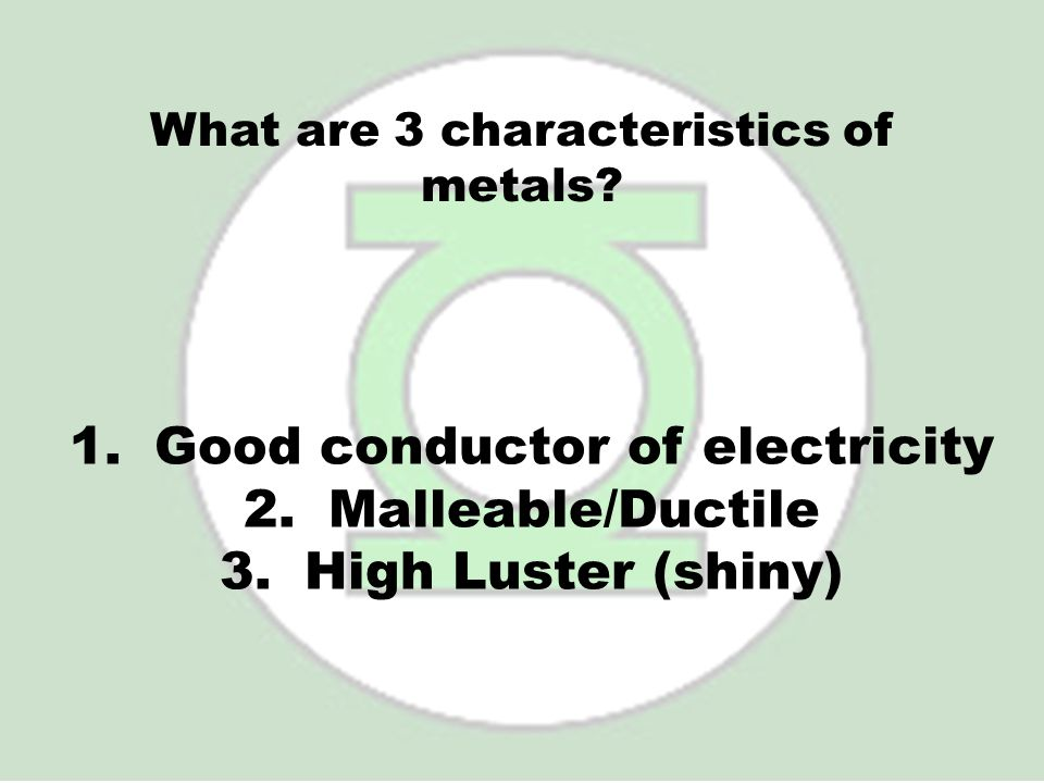 What are 3 characteristics of metals
