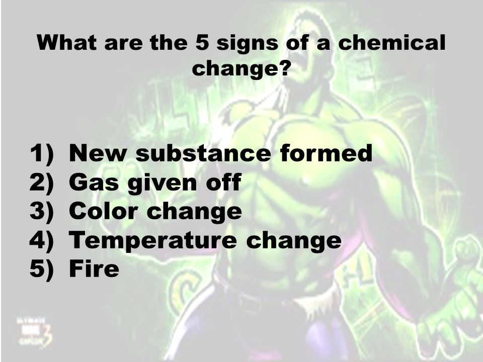What are the 5 signs of a chemical change