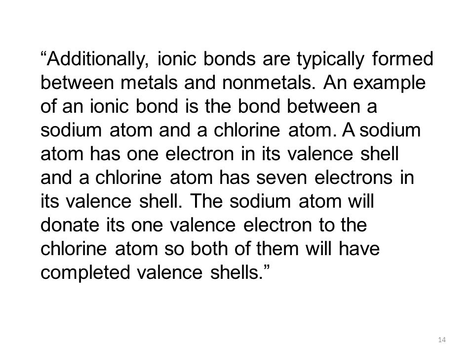 Additionally, ionic bonds are typically formed between metals and nonmetals.
