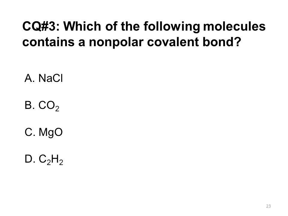CQ#3: Which of the following molecules contains a nonpolar covalent bond