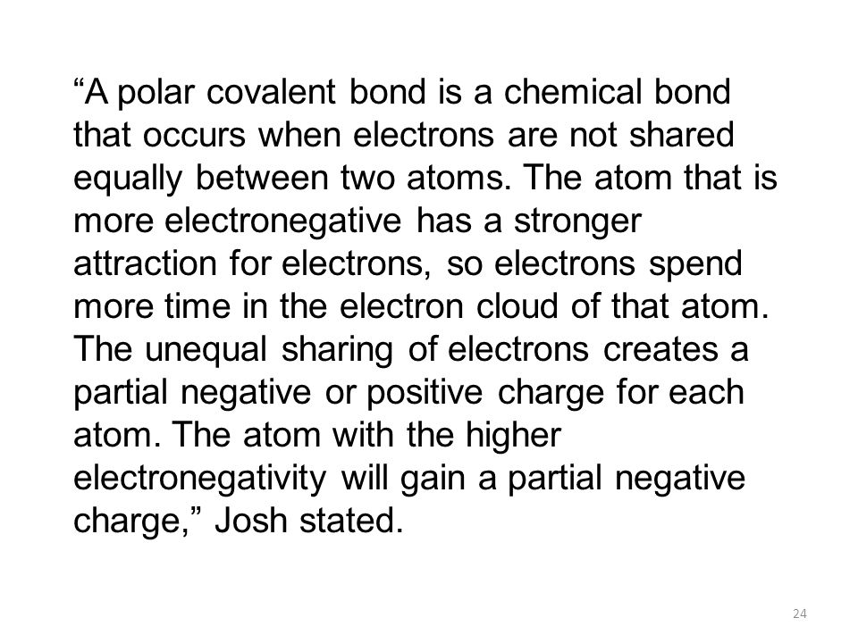A polar covalent bond is a chemical bond that occurs when electrons are not shared equally between two atoms.