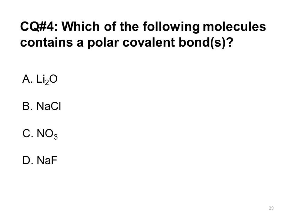 CQ#4: Which of the following molecules contains a polar covalent bond(s)