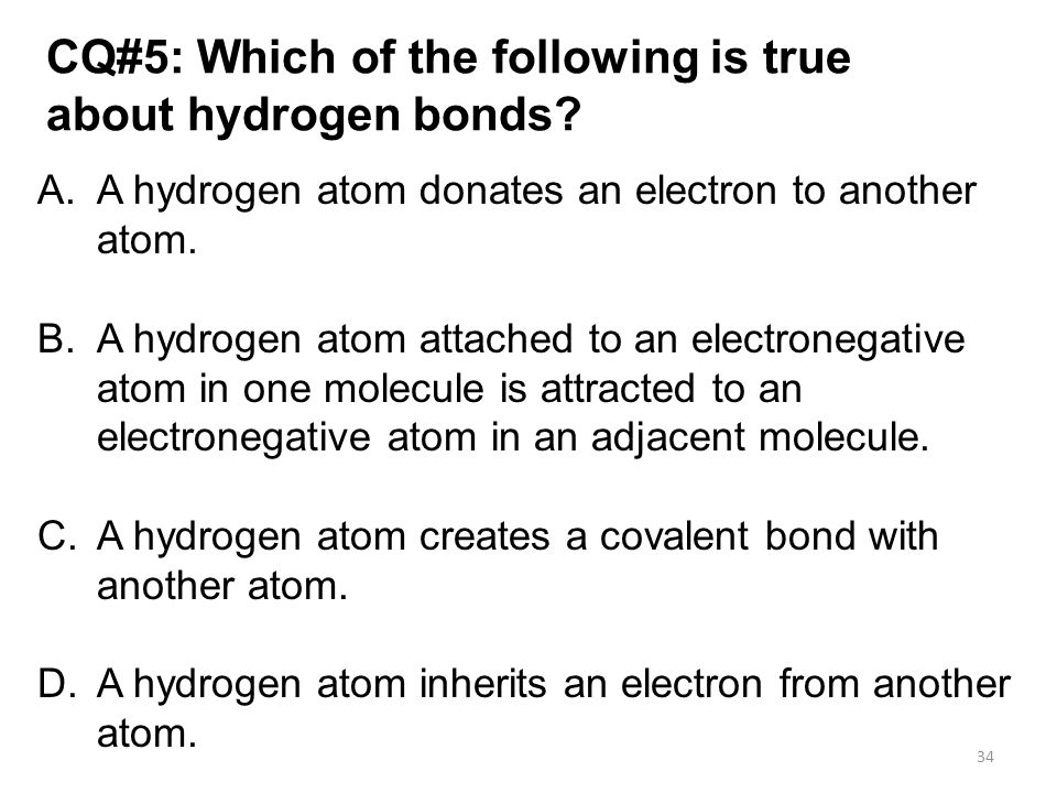CQ#5: Which of the following is true about hydrogen bonds