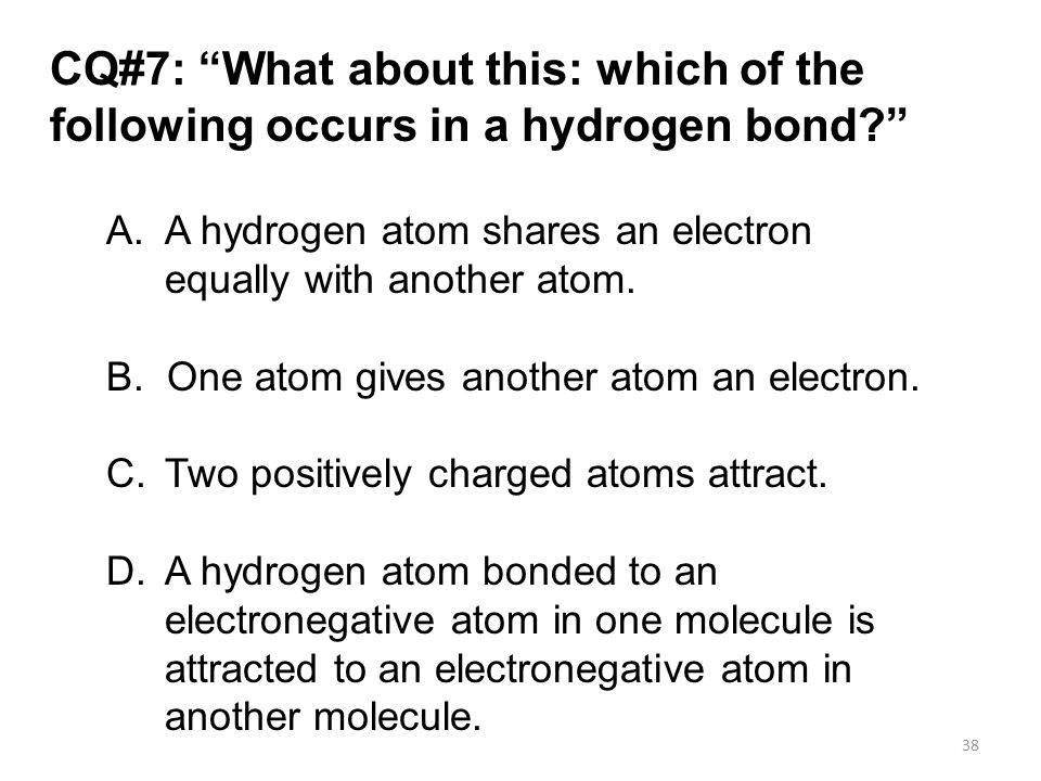 CQ#7: What about this: which of the following occurs in a hydrogen bond