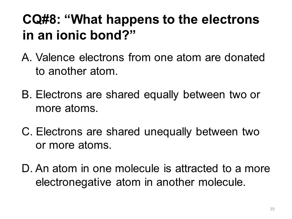 CQ#8: What happens to the electrons in an ionic bond
