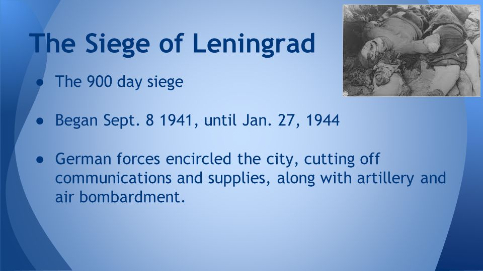 The Siege of Leningrad The 900 day siege