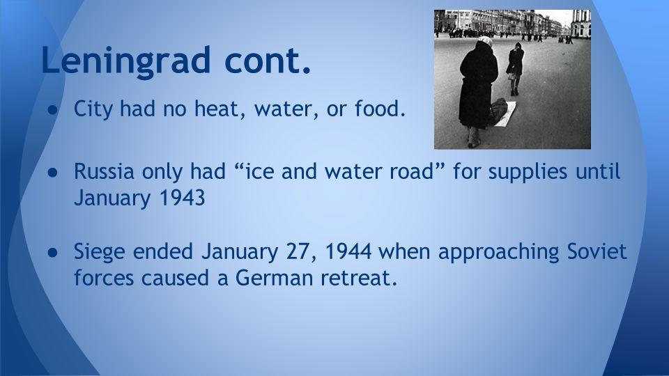 Leningrad cont. City had no heat, water, or food.