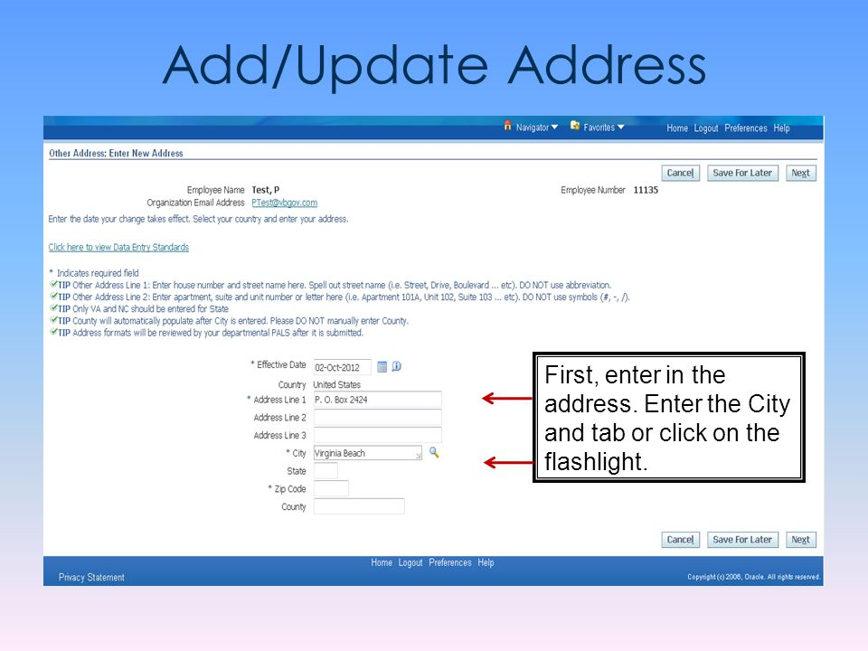 Add/Update Address First, enter in the address. Enter the City and tab or click on the flashlight.