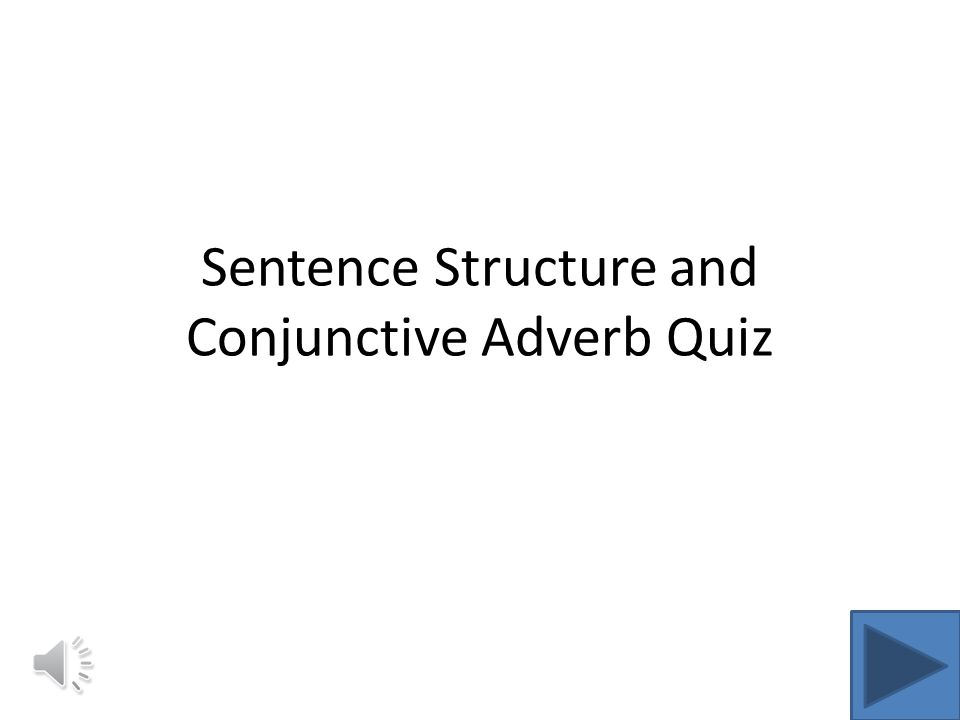 sentence structure and conjunctive adverb quiz ppt video online download. Black Bedroom Furniture Sets. Home Design Ideas