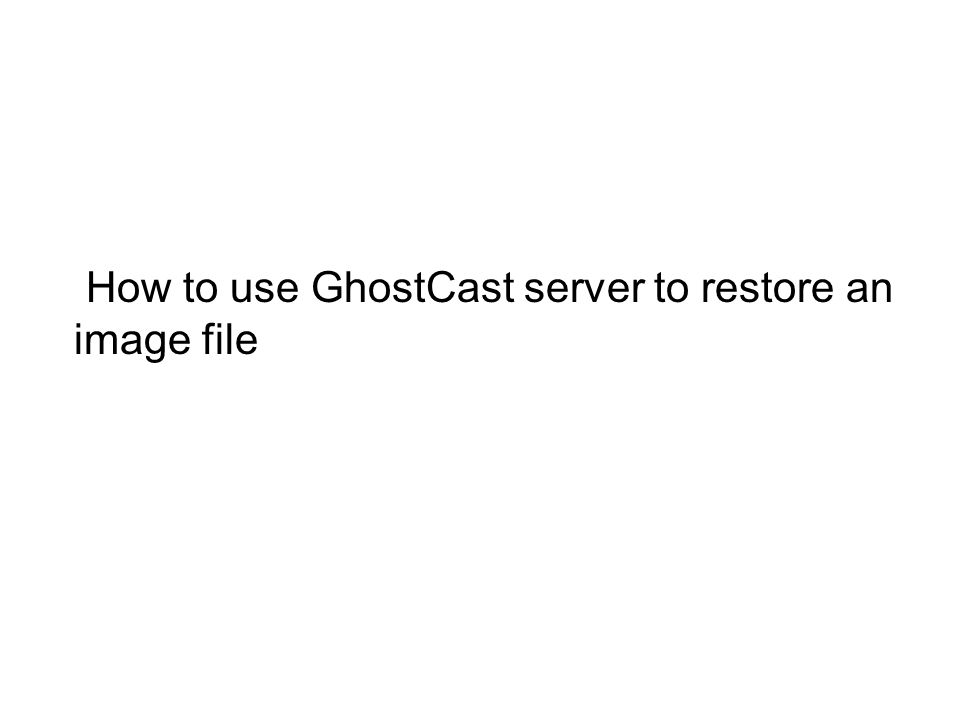How to use GhostCast server to restore an image file