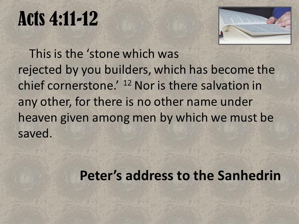 Acts 4:11-12 Peter's address to the Sanhedrin