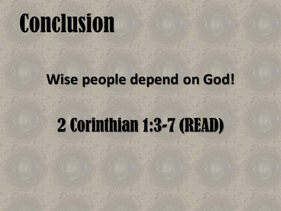 Wise people depend on God! 2 Corinthian 1:3-7 (READ)
