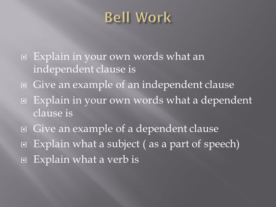 Bell Work Explain in your own words what an independent clause is