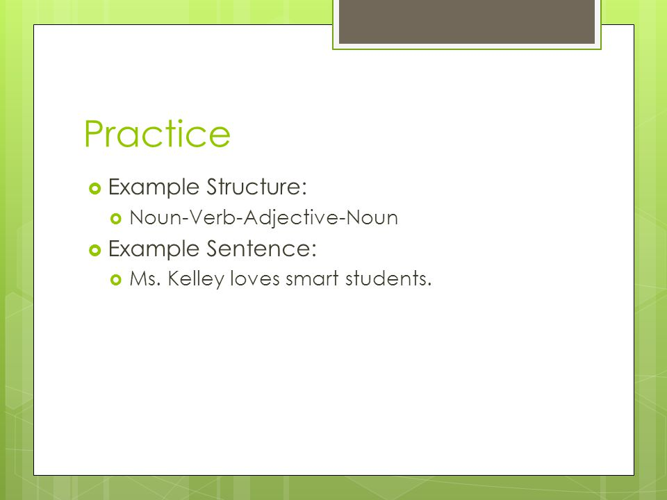 Practice Example Structure: Example Sentence: Noun-Verb-Adjective-Noun