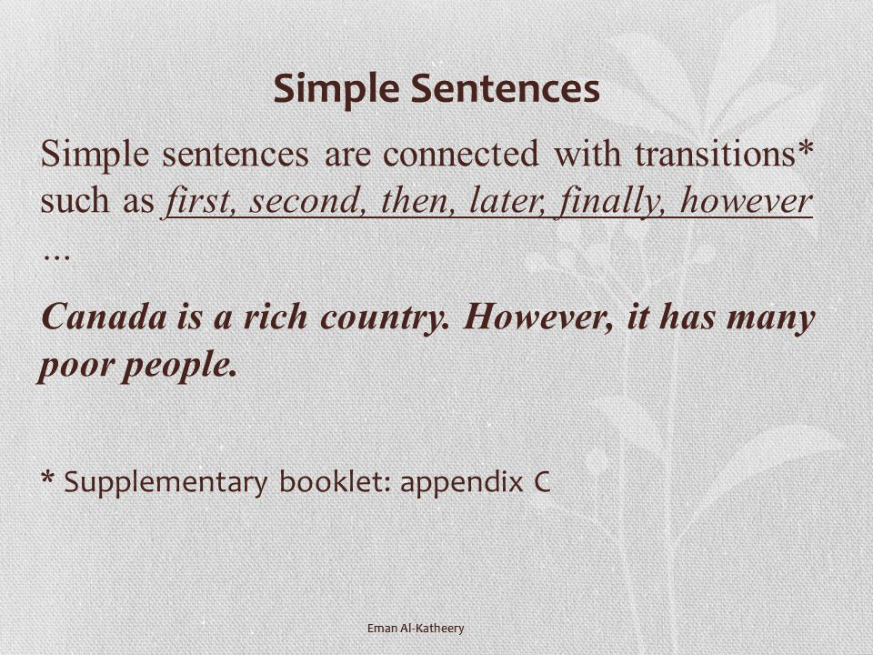 Simple Sentences Simple sentences are connected with transitions* such as first, second, then, later, finally, however …