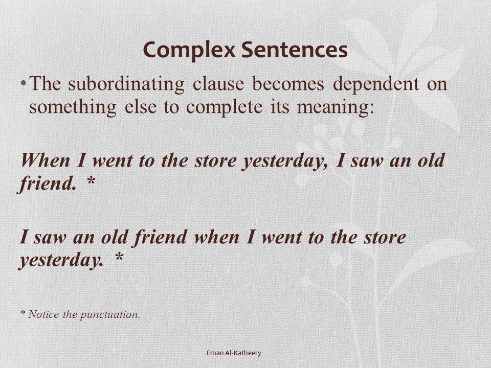 Complex Sentences The subordinating clause becomes dependent on something else to complete its meaning: