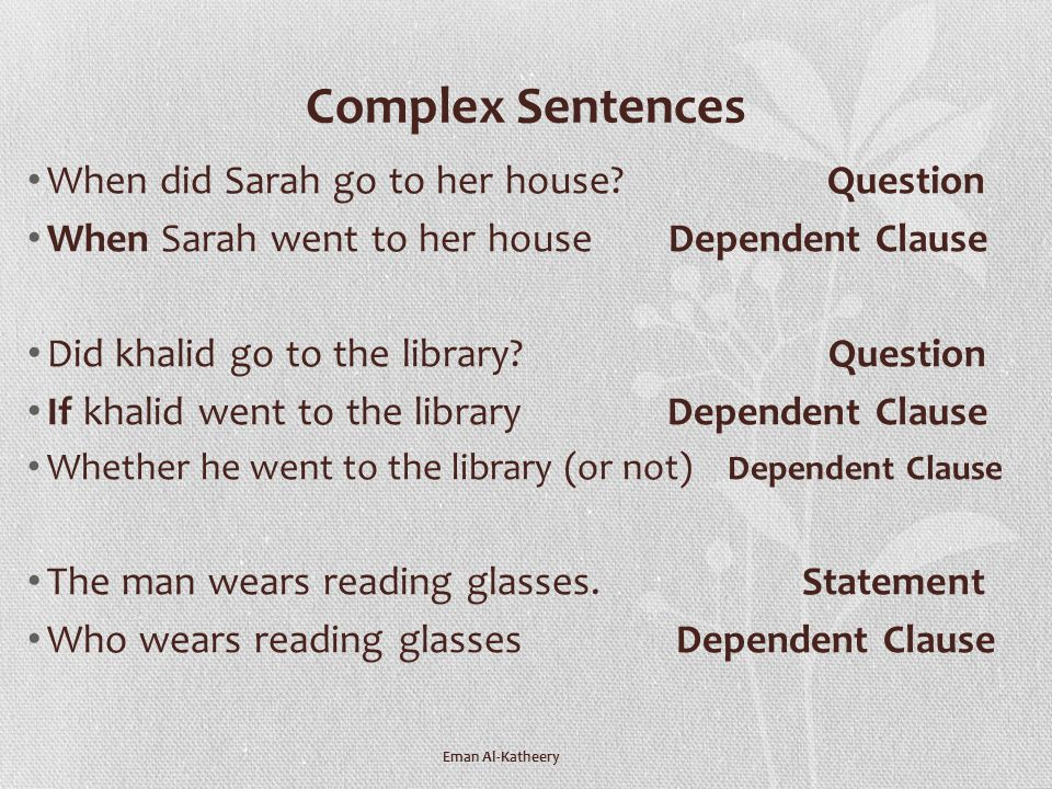 Complex Sentences When did Sarah go to her house Question