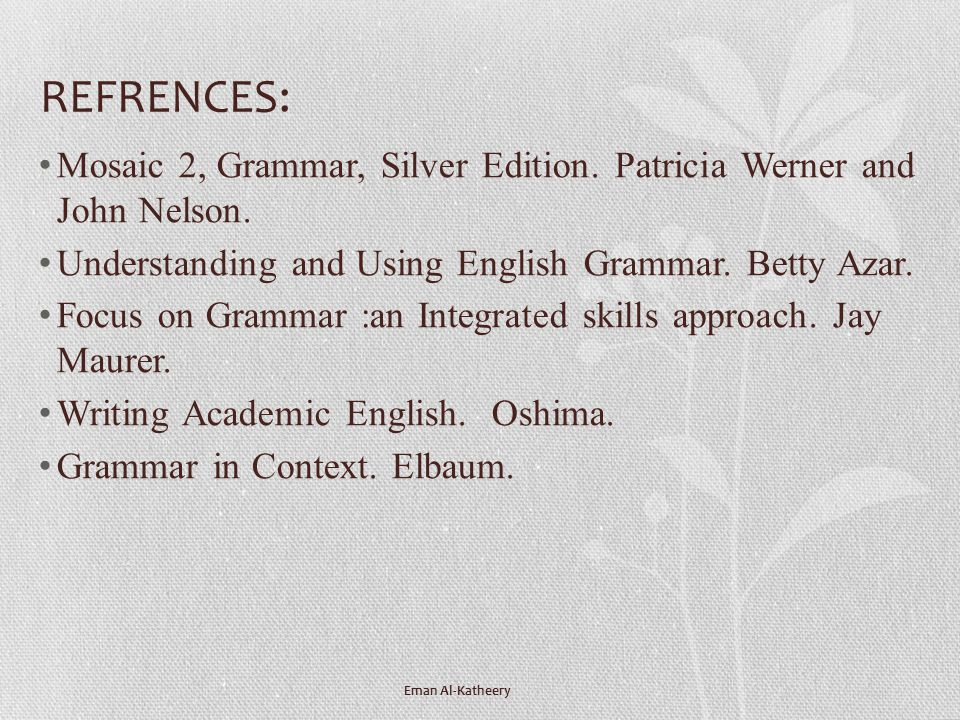 REFRENCES: Mosaic 2, Grammar, Silver Edition. Patricia Werner and John Nelson. Understanding and Using English Grammar. Betty Azar.