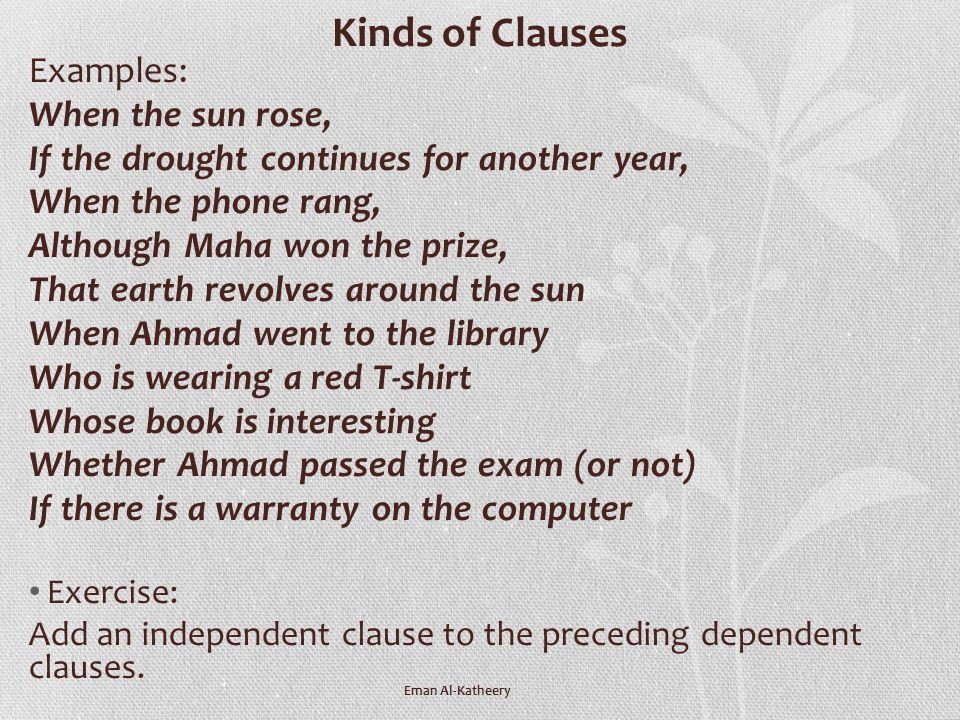 Kinds of Clauses Examples: When the sun rose,