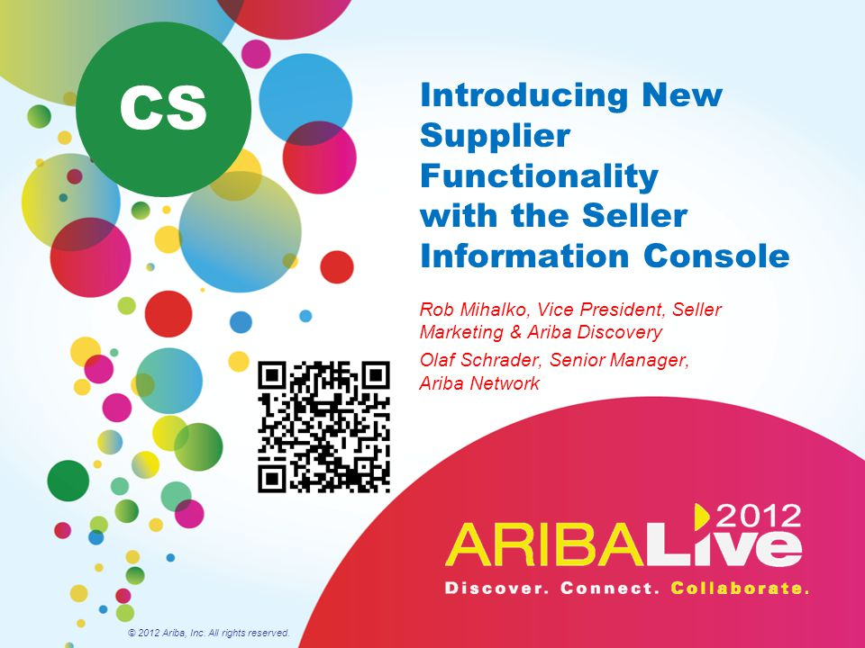CS Introducing New Supplier Functionality with the Seller Information Console. Rob Mihalko, Vice President, Seller Marketing & Ariba Discovery.