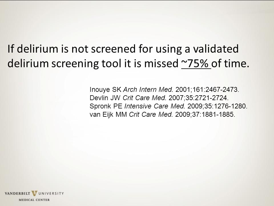 If delirium is not screened for using a validated delirium screening tool it is missed ~75% of time.