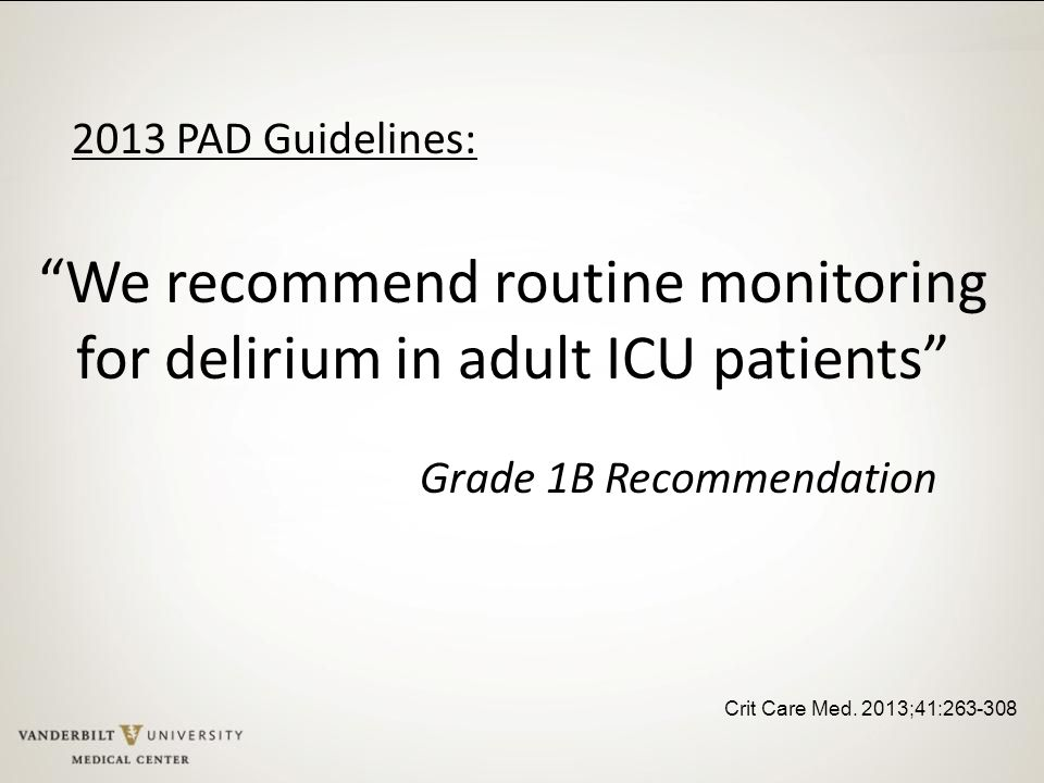 We recommend routine monitoring for delirium in adult ICU patients