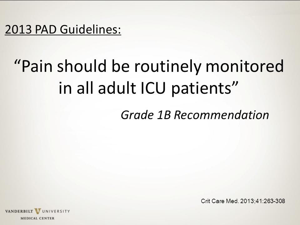 Pain should be routinely monitored in all adult ICU patients