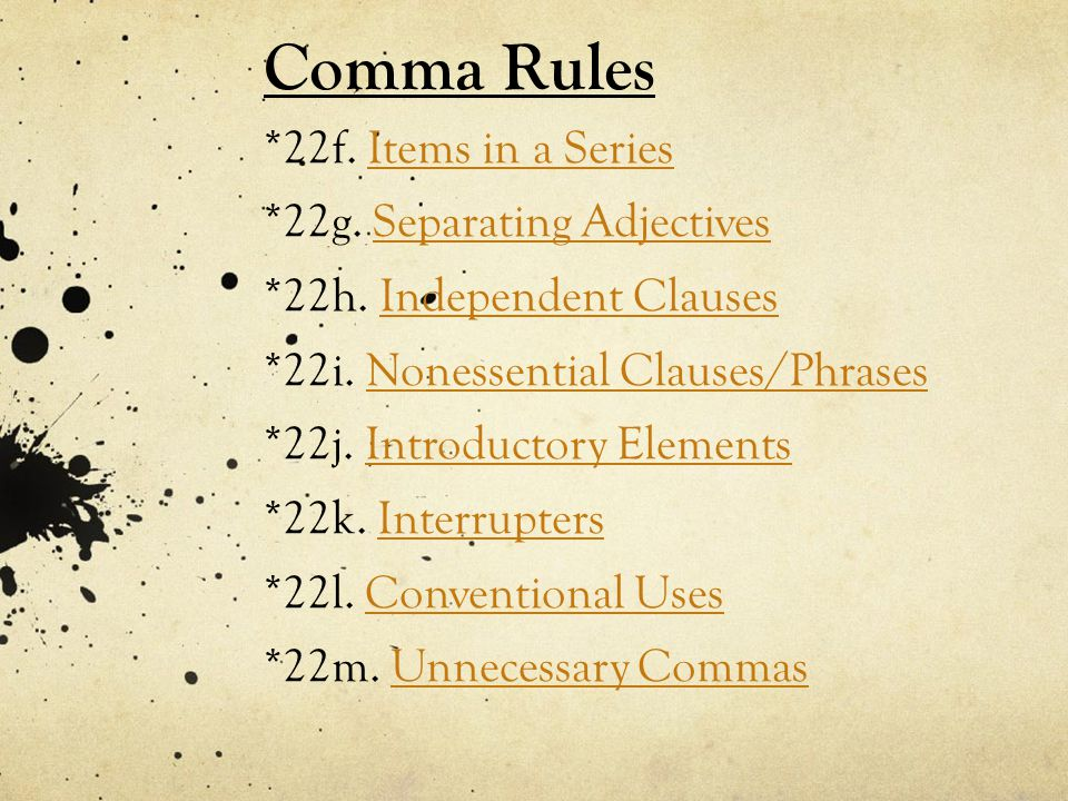Comma Rules. 22f. Items in a Series. 22g. Separating Adjectives. 22h