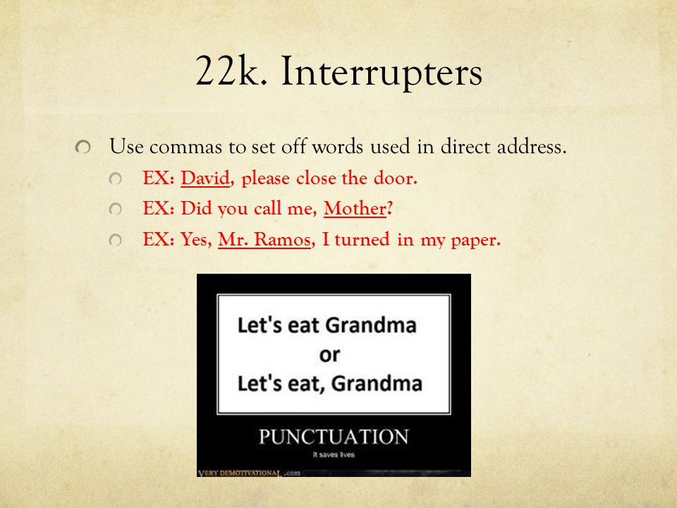 22k. Interrupters Use commas to set off words used in direct address.