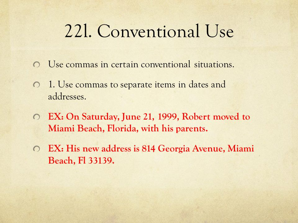 22l. Conventional Use Use commas in certain conventional situations.