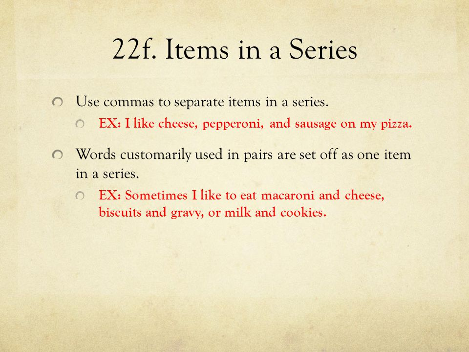 22f. Items in a Series Use commas to separate items in a series.