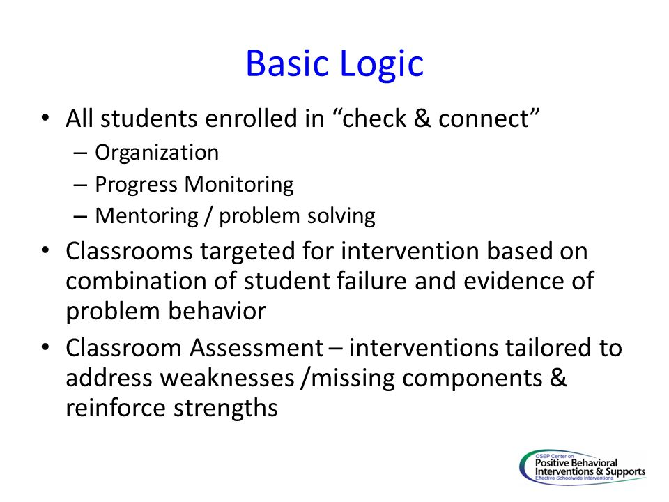 Basic Logic All students enrolled in check & connect