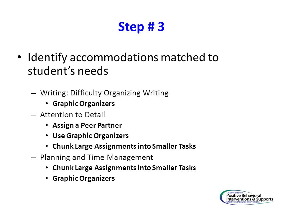 Step # 3 Identify accommodations matched to student's needs